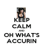 KEEP CALM AND OH WHAT'S ACCURIN - Personalised Poster A1 size