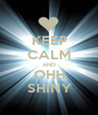 KEEP CALM AND OHH SHINY - Personalised Poster A1 size
