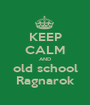 KEEP CALM AND old school Ragnarok - Personalised Poster A1 size