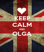 KEEP CALM AND OLGA  - Personalised Poster A1 size