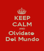 KEEP CALM AND Olvidate  Del Mundo - Personalised Poster A1 size