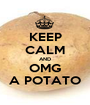 KEEP CALM AND OMG A POTATO - Personalised Poster A1 size