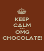 KEEP CALM AND OMG CHOCOLATE! - Personalised Poster A1 size