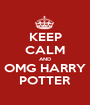 KEEP CALM AND OMG HARRY POTTER - Personalised Poster A1 size