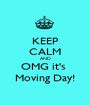 KEEP CALM AND OMG it's  Moving Day! - Personalised Poster A1 size