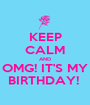 KEEP CALM AND OMG! IT'S MY BIRTHDAY!  - Personalised Poster A1 size