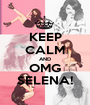 KEEP CALM AND OMG SELENA! - Personalised Poster A1 size