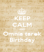 KEEP CALM AND Omnia tarek Birthday - Personalised Poster A1 size