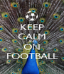 KEEP CALM AND ON FOOTBALL - Personalised Poster A1 size
