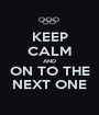 KEEP CALM AND ON TO THE NEXT ONE - Personalised Poster A1 size
