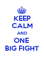 KEEP CALM AND ONE  BIG FIGHT - Personalised Poster A1 size