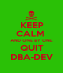 KEEP CALM  AND ONE BY ONE QUIT DBA-DEV - Personalised Poster A1 size