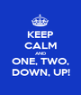 KEEP CALM AND ONE, TWO, DOWN, UP! - Personalised Poster A1 size