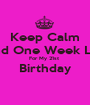Keep Calm And One Week Left For My 21st  Birthday  - Personalised Poster A1 size