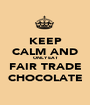 KEEP CALM AND ONLY EAT FAIR TRADE CHOCOLATE - Personalised Poster A1 size