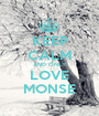 KEEP CALM AND ONLY LOVE MONSE - Personalised Poster A1 size