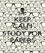 KEEP CALM AND ONLY STUDY FOR PAPERS - Personalised Poster A1 size