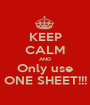 KEEP CALM AND Only use ONE SHEET!!! - Personalised Poster A1 size