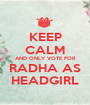 KEEP CALM AND ONLY VOTE FOR RADHA AS HEADGIRL - Personalised Poster A1 size