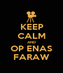 KEEP CALM AND OP ENAS FARAW - Personalised Poster A1 size