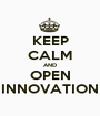KEEP CALM AND OPEN INNOVATION - Personalised Poster A1 size
