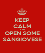 KEEP CALM AND OPEN SOME SANGIOVESE - Personalised Poster A1 size