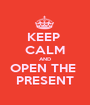 KEEP  CALM AND OPEN THE  PRESENT - Personalised Poster A1 size