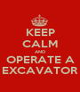KEEP CALM AND OPERATE A EXCAVATOR - Personalised Poster A1 size