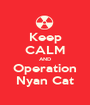 Keep CALM AND Operation Nyan Cat - Personalised Poster A1 size