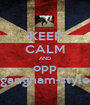 KEEP CALM AND opp gangnam-style - Personalised Poster A1 size