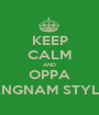KEEP CALM AND OPPA GANGNAM STYLE :) - Personalised Poster A1 size