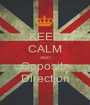 KEEP CALM AND Opposite Direction - Personalised Poster A1 size