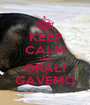 KEEP CALM AND ORALI GAVEMO - Personalised Poster A1 size