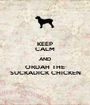 KEEP CALM AND ORDAH THE SUCKADICK CHICKEN - Personalised Poster A1 size