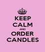 KEEP CALM AND ORDER CANDLES - Personalised Poster A1 size