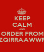 KEEP CALM AND ORDER FROM RZQIRRAAWWRR - Personalised Poster A1 size