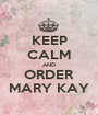 KEEP CALM AND ORDER MARY KAY - Personalised Poster A1 size