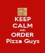 KEEP CALM AND ORDER Pizza Guys - Personalised Poster A1 size