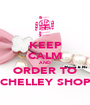 KEEP CALM AND ORDER TO CHELLEY SHOP - Personalised Poster A1 size