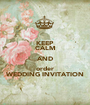 KEEP CALM AND order WEDDING INVITATION - Personalised Poster A1 size