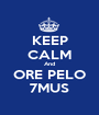 KEEP CALM And ORE PELO 7MUS - Personalised Poster A1 size