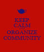 KEEP CALM AND ORGANIZE COMMUNITY - Personalised Poster A1 size