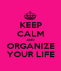 KEEP CALM AND ORGANIZE YOUR LIFE - Personalised Poster A1 size