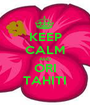 KEEP CALM AND ORI TAHITI - Personalised Poster A1 size