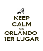 KEEP CALM AND ORLANDO  1ER LUGAR - Personalised Poster A1 size