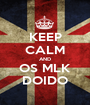 KEEP CALM AND OS MLK DOIDO - Personalised Poster A1 size