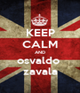 KEEP CALM AND osvaldo  zavala - Personalised Poster A1 size