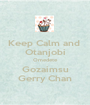 Keep Calm and  Otanjobi Omedete Gozaimsu Gerry Chan - Personalised Poster A1 size