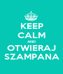 KEEP CALM AND OTWIERAJ SZAMPANA - Personalised Poster A1 size