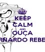 KEEP CALM AND OUÇA BERNARDO REBELO - Personalised Poster A1 size